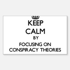 Keep Calm by focusing on Conspiracy Theori Decal