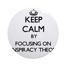 Keep Calm by focusing on Conspira Ornament (Round)
