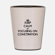 Keep Calm by focusing on Constipation Shot Glass