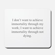I don t want to achieve immortality through my wor
