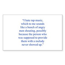 I hate rap music which to me sounds like a bunch o