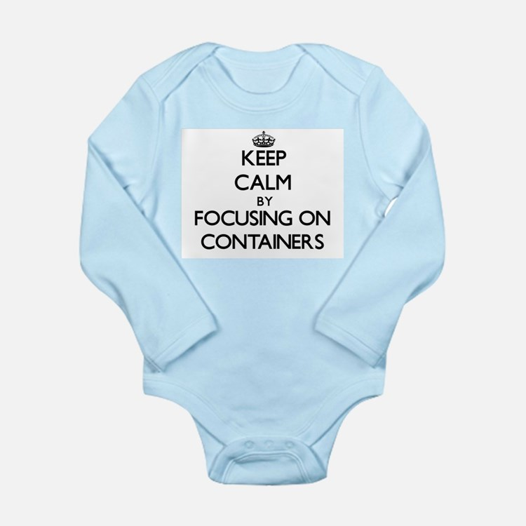 Keep Calm by focusing on Containers Body Suit