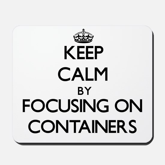 Keep Calm by focusing on Containers Mousepad