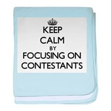 Keep Calm by focusing on Contestants baby blanket