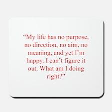 My life has no purpose no direction no aim no mean