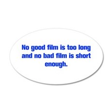 No good film is too long and no bad film is short