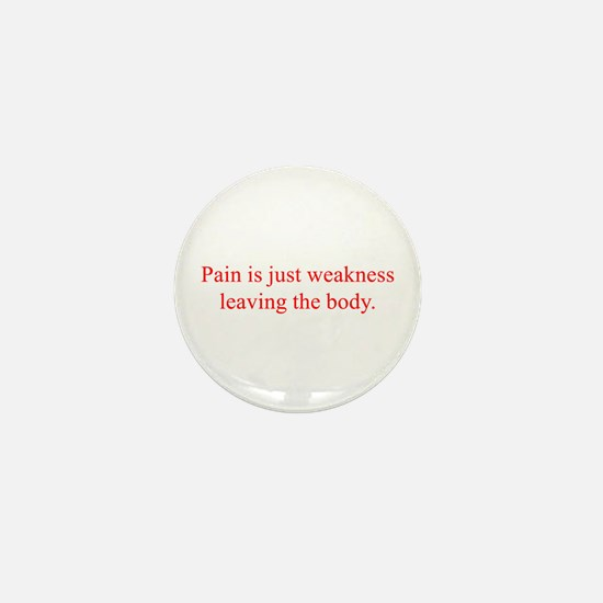 Pain is just weakness leaving the body Mini Button