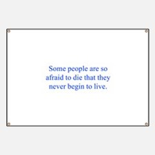 Some people are so afraid to die that they never b