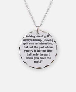 Talking about golf is always boring Playing golf c