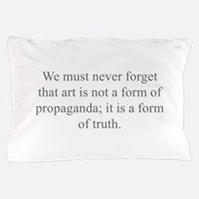 We must never forget that art is not a form of pro