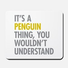 Its A Penguin Thing Mousepad