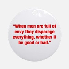 When men are full of envy they disparage everythin