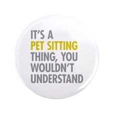 """Pet Sitting Thing 3.5"""" Button (100 pack)"""