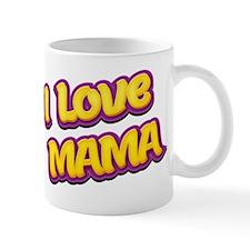 I Love Mama Mug