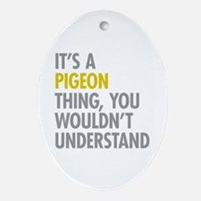 Its A Pigeon Thing Ornament (Oval)
