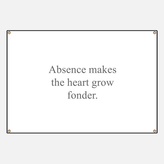 Absence makes the heart grow fonder Banner