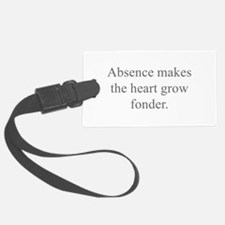 Absence makes the heart grow fonder Luggage Tag