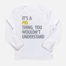 Its A Pig Thing Long Sleeve Infant T-Shirt