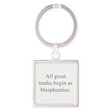 All great truths begin as blasphemies Keychains
