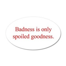 Badness is only spoiled goodness Wall Decal