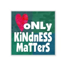 Only Kindess Matters Sticker
