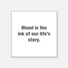 Blood is the ink of our life s story Sticker