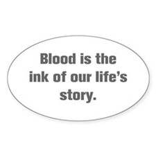 Blood is the ink of our life s story Decal