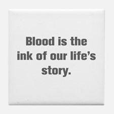 Blood is the ink of our life s story Tile Coaster