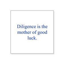 Diligence is the mother of good luck Sticker