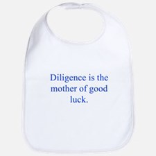 Diligence is the mother of good luck Bib
