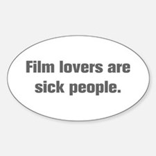 Film lovers are sick people Decal
