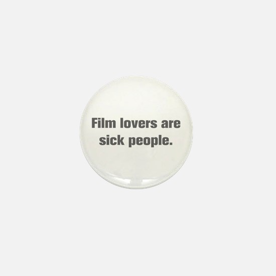 Film lovers are sick people Mini Button