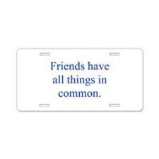 Friends have all things in common Aluminum License