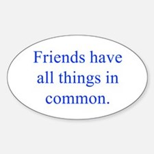 Friends have all things in common Decal