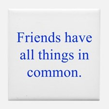 Friends have all things in common Tile Coaster