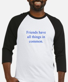 Friends have all things in common Baseball Jersey
