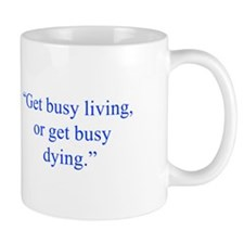 Get busy living or get busy dying Mugs