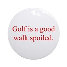 Golf is a good walk spoiled Ornament (Round)