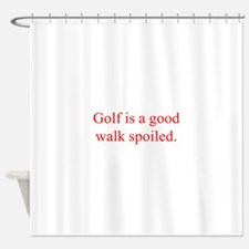 Golf is a good walk spoiled Shower Curtain