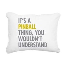 Its A Pinball Thing Rectangular Canvas Pillow