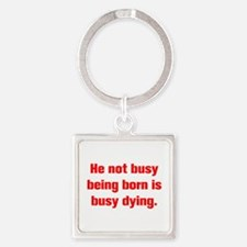 He not busy being born is busy dying Keychains