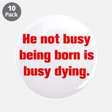 """He not busy being born is busy dying 3.5"""" Button ("""