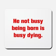 He not busy being born is busy dying Mousepad