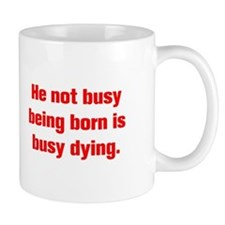 He not busy being born is busy dying Mugs