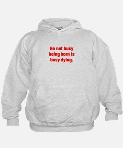 He not busy being born is busy dying Hoodie
