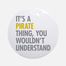Its A Pirate Thing Ornament (Round)
