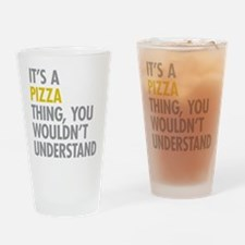 Its A Pizza Thing Drinking Glass