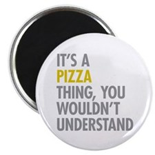 Its A Pizza Thing Magnet