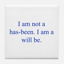I am not a has been I am a will be Tile Coaster