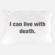 I can live with death Pillow Case